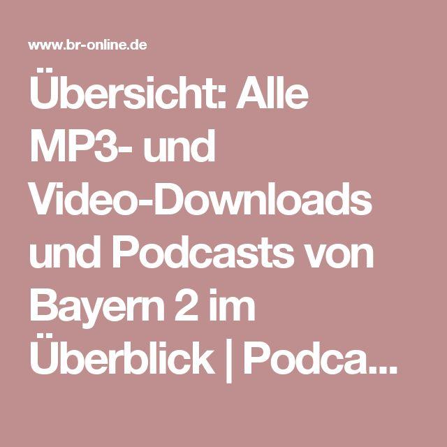 Übersicht: Alle MP3- und Video-Downloads und Podcasts von Bayern 2 im Überblick | Podcast | BR