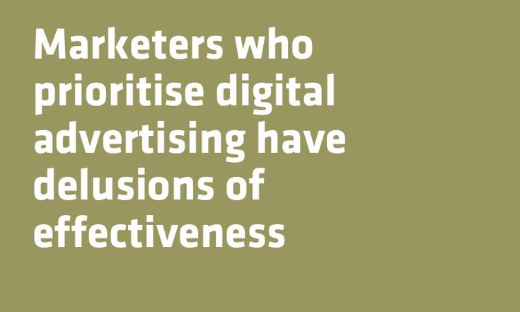 #Marketers who prioritise digital #Advertising have delusions of effectiveness