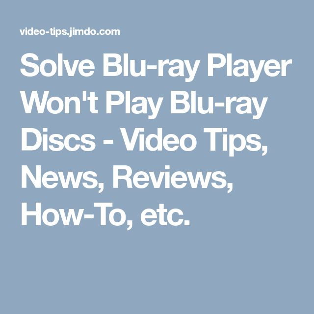 Solve Blu-ray Player Won't Play Blu-ray Discs - Video Tips, News, Reviews, How-To, etc.