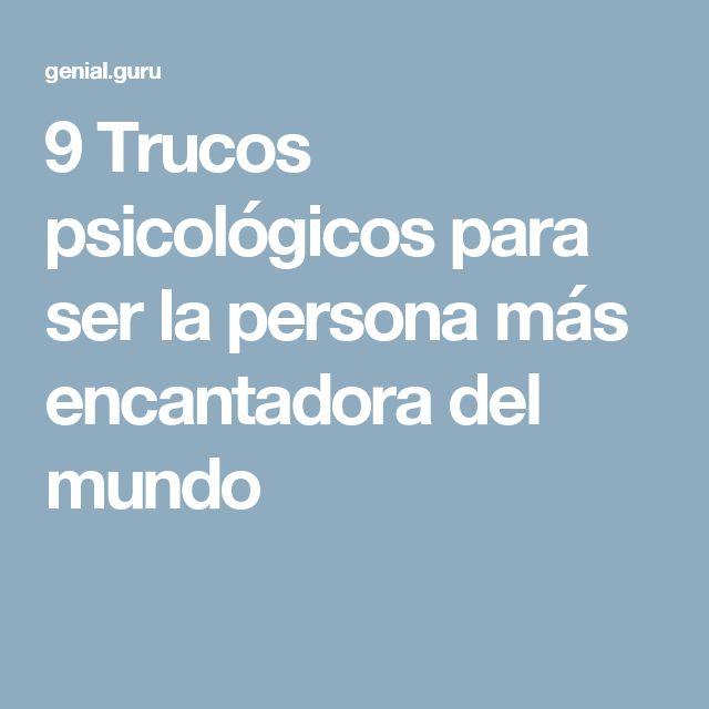 9 Trucos psicológicos para ser la persona más encantadora del mundo