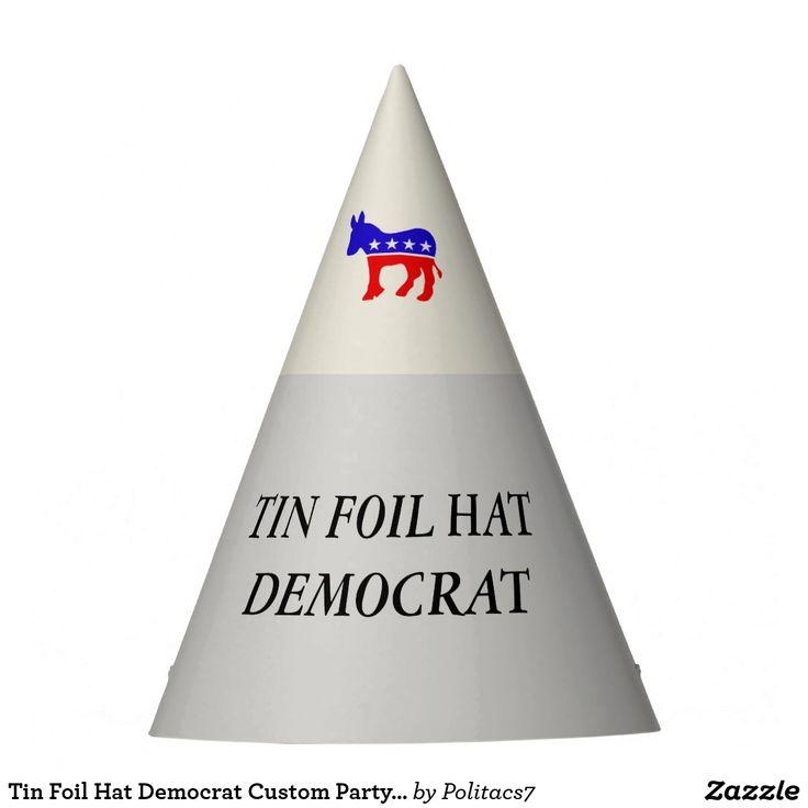 Tin Foil Hat Democrat Custom Party Hat