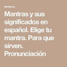 Mantras y sus significados en español. Elige tu mantra. Para que sirven. Pronunciación                                                                                                                                                                                 Más