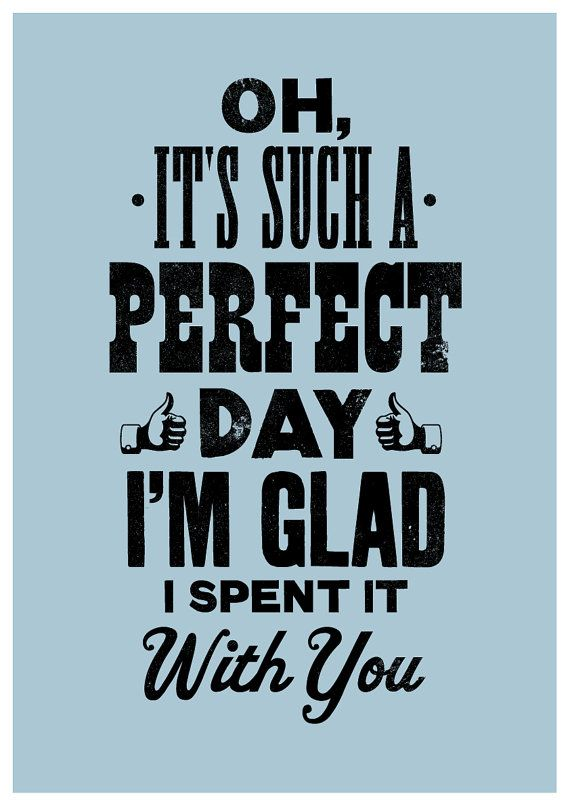 "Love quote idea - ""Oh it's such a perfect day. I'm glad I spent it with you."" - love lyrics {Courtesy of Etsy}"