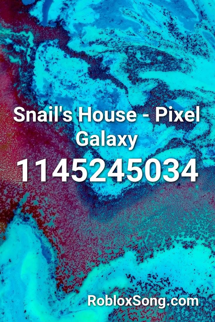 Snail S House Pixel Galaxy Roblox Id Roblox Music Codes In