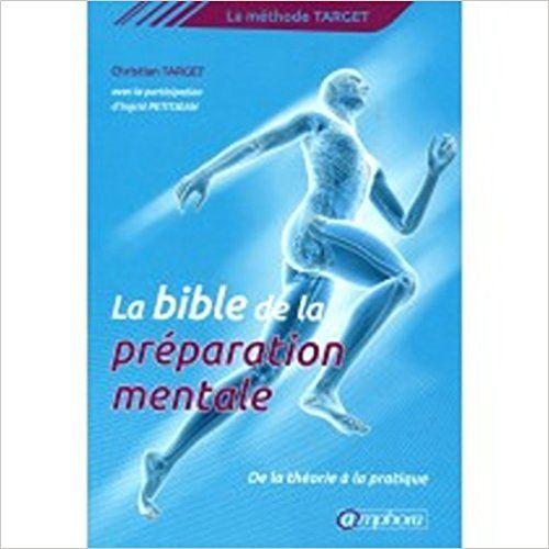 La bible de la préparation mentale : La méthode Target : de la théorie... - Christian Target, Ingrid Petitjean