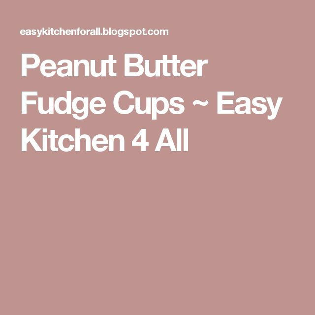 Peanut Butter Fudge Cups ~ Easy Kitchen 4 All