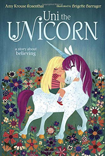 Uni the Unicorn by Amy Krouse Rosenthal and Brigette Barrager. A book about a unicorn that believes in little girls.