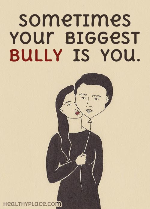Quote on eating disorders: Sometimes your biggest bully is you. www.HealthyPlace.com