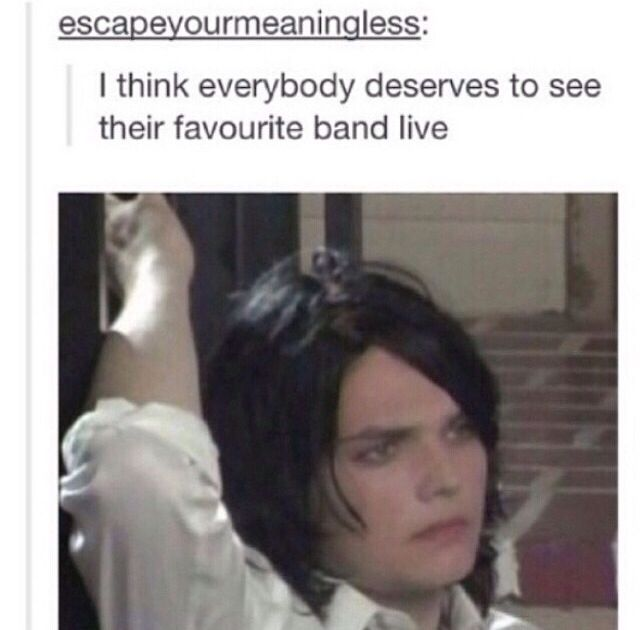 Then please do the following:                  1.tell that to my mum                            2. Get mcr back together so I can come see you!!