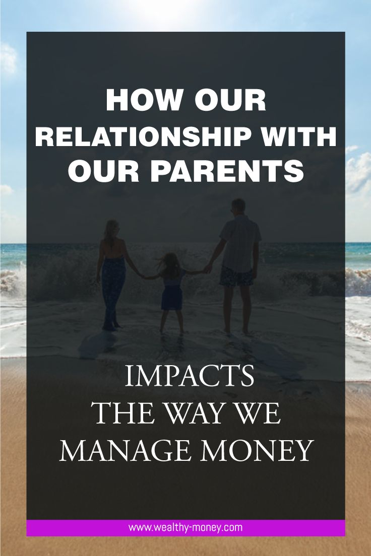 How our relationship with our parents impacts the way we manage money