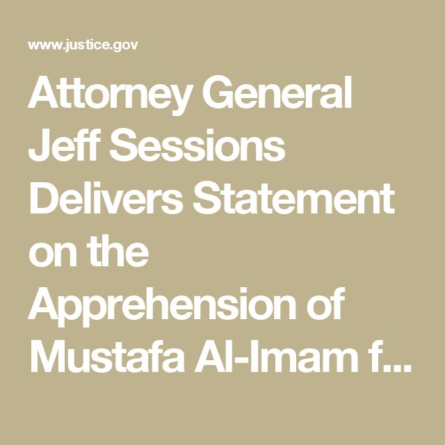 Attorney General Jeff Sessions Delivers Statement on the Apprehension of Mustafa Al-Imam for His Role in 2012 Attack in Benghazi, Libya | OPA | Department of Justice