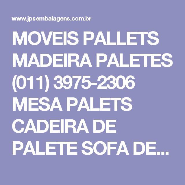 MOVEIS PALLETS MADEIRA PALETES (011) 3975-2306 MESA PALETS CADEIRA DE PALETE SOFA DE EUROPALETES POLTRONA DE PALLETES WOOD FORNITURE PALETES RECICLADO FORNITURE RECYCLED PORTA PALLETS GAIOLA DE METAL RACK ARAMADO CACAMBA