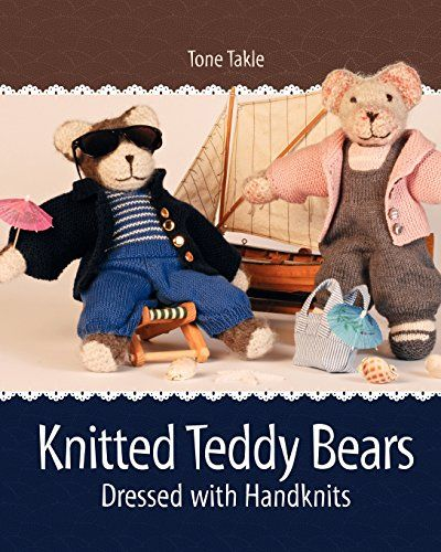 Knitted Teddy Bears: Dressed with Handknits by Tone Takle http://www.amazon.com/dp/145059896X/ref=cm_sw_r_pi_dp_Lq-pvb1QFB3Z5
