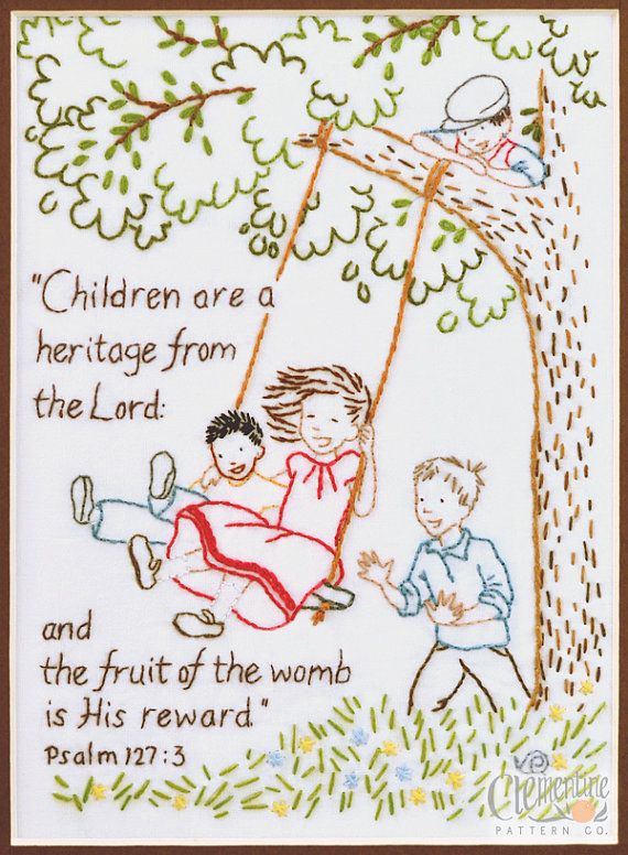 """Psalm 127:3...chapter 128, verses 3&4: """"Your wife shall be like a fruitful vine in the very heart of your house, your children like olive plants all around your table. Behold, thus shall the man be blessed who fears the Lord."""""""