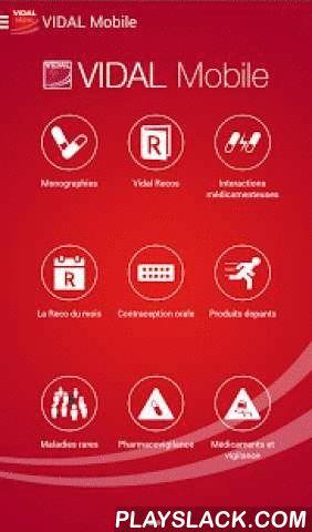 VIDAL Mobile  Android App - playslack.com ,  *** Le 21/01/14, VIDAL Mobile a reçu le prix de la meilleure application dans la catégorie outils transversaux pour les professionnels de santé. + d'infos sur www.dmdpost.com. ***Vous êtes amené à rechercher de l'information sur le médicament, dans la pratique quotidienne ou lors de vos déplacements ?Bienvenue dans VIDAL Mobile, portail d'information sur le médicament pour le praticien nomade et l'étudiant.VIDAL Mobile fonctionne sans connexion…