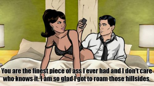 Archer is one of my favorite comedy TV shows ever.  It's so over-the-top and hilarious.  :)