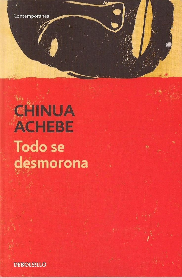 best ideas about chinua achebe things fall apart todo se desmorona chinua achebe proacutelogo de marta sofiacutea loacutepez rodriacuteguez traduccioacuten de