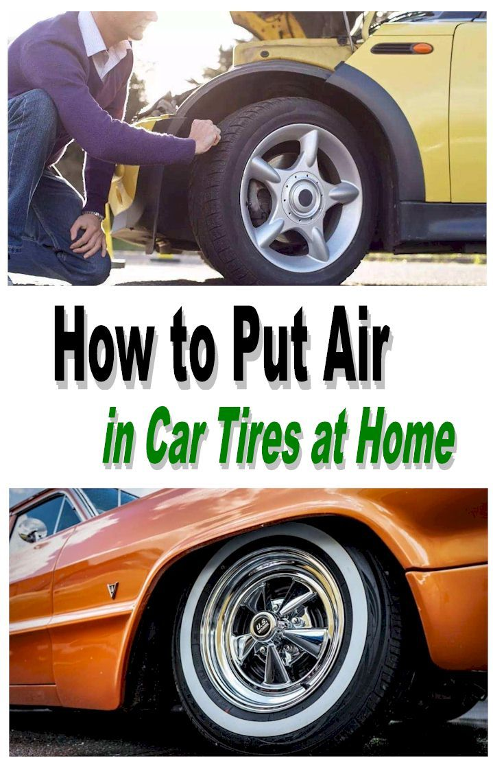 How To Put Air In Car Tires At Home Car Tires Old Car Restoration Car Restoration