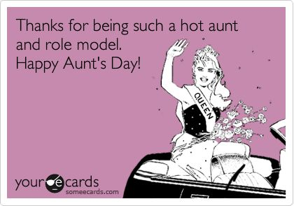 Thanks for being such a hot aunt and role model. Happy Aunt's Day!