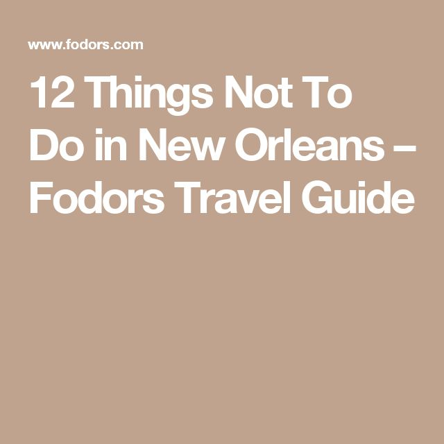 12 Things Not To Do in New Orleans – Fodors Travel Guide