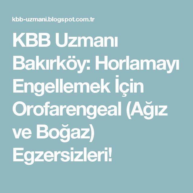 KBB Uzmanı Bakırköy: Horlamayı Engellemek İçin Orofarengeal (Ağız ve Boğaz) Egzersizleri!