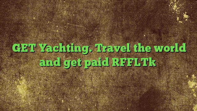 GET Yachting. Travel the world and get paid  - http://adf.ly/1W0Qkn  Visit http://freedownloadoffers.com to get more latest offers