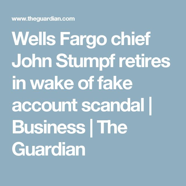 Wells Fargo chief John Stumpf retires in wake of fake account scandal | Business | The Guardian