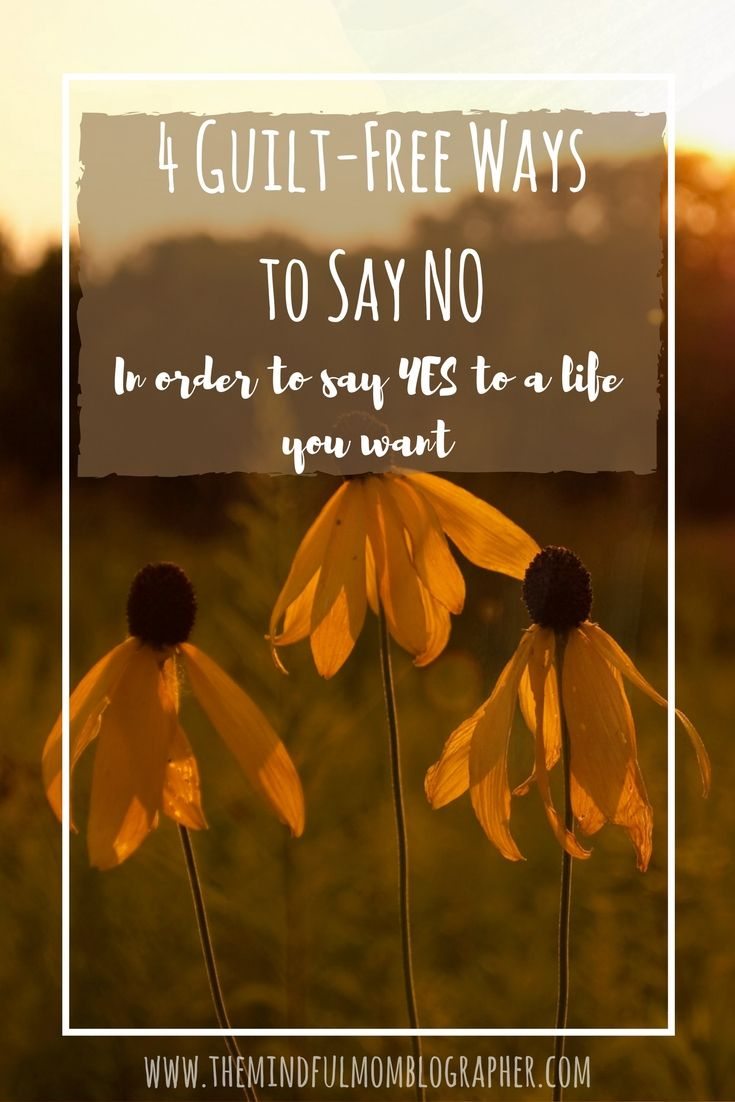 4 Guilt-Free Ways to Say NO (in order to Say Yes to the Life you Want) | The Mindful Mom Blographer