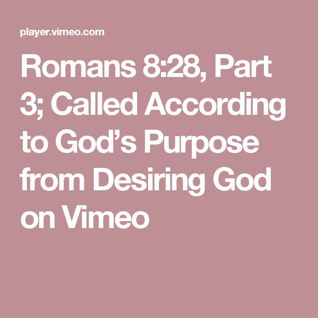 Romans 8:28, Part 3; Called According to God's Purpose from Desiring God on Vimeo