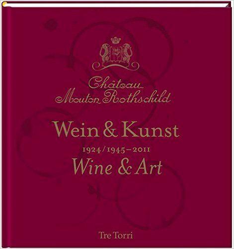 Château Mouton Rothschild: Wein & Kunst 1924 /1945-2011 - Tasting & Art: Amazon.de: Ralf Frenzel: Bücher