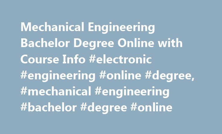 Mechanical Engineering Bachelor Degree Online with Course Info #electronic #engineering #online #degree, #mechanical #engineering #bachelor #degree #online http://delaware.remmont.com/mechanical-engineering-bachelor-degree-online-with-course-info-electronic-engineering-online-degree-mechanical-engineering-bachelor-degree-online/  # Mechanical Engineering Bachelor Degree Online with Course Info Research online mechanical engineering courses and programs. Find out what you can learn in these…