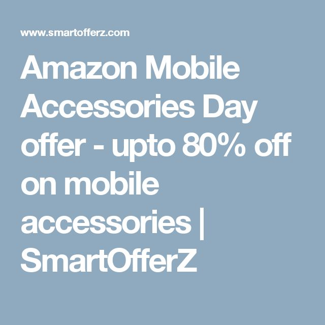 Amazon Mobile Accessories Day offer - upto 80% off on mobile accessories | SmartOfferZ
