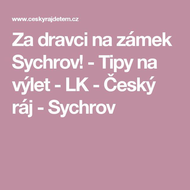 Za dravci na zámek Sychrov! - Tipy na výlet - LK - Český ráj - Sychrov