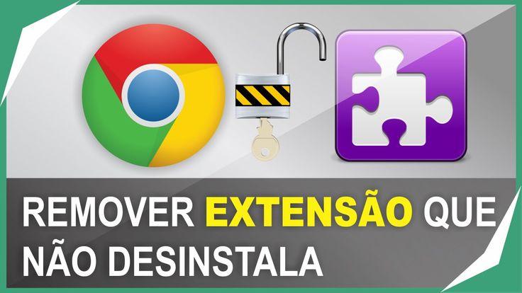 Como Remover Extensões do Navegador Chrome / Como desinstalar extensão q...