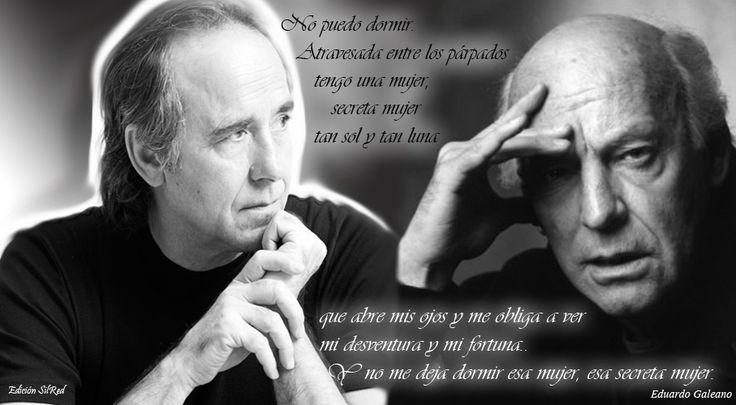 """No puedo dormir, no puedo dormir,  atravesada entre los párpados,  tengo una mujer, secreta mujer...  De Eduardo Galeano  . """"Secreta mujer"""". https://www.facebook.com/joanmanuelserrat"""