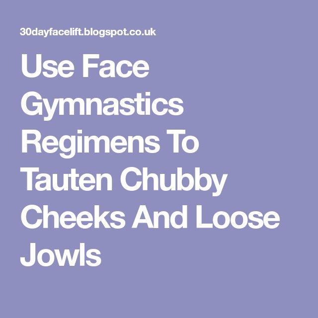 Use Face Gymnastics Regimens To Tauten Chubby Cheeks And Loose Jowls
