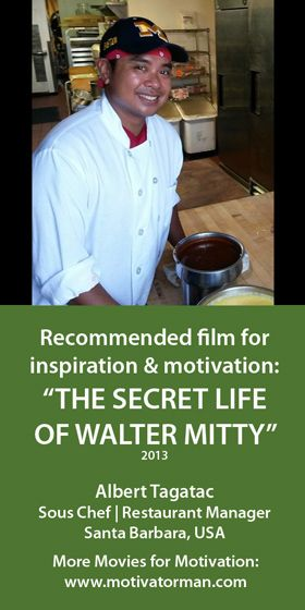 """""""The Secret Life of Walter Mitty inspires me to be brave, to venture out of my comfort zones. One year ago I reluctantly agreed to volunteer for my church. Now I am involved in several ministries and more importantly have made life-changing friendships because of my decision to step out of my comfort zone."""" Albert from Santa Barbara, USA"""