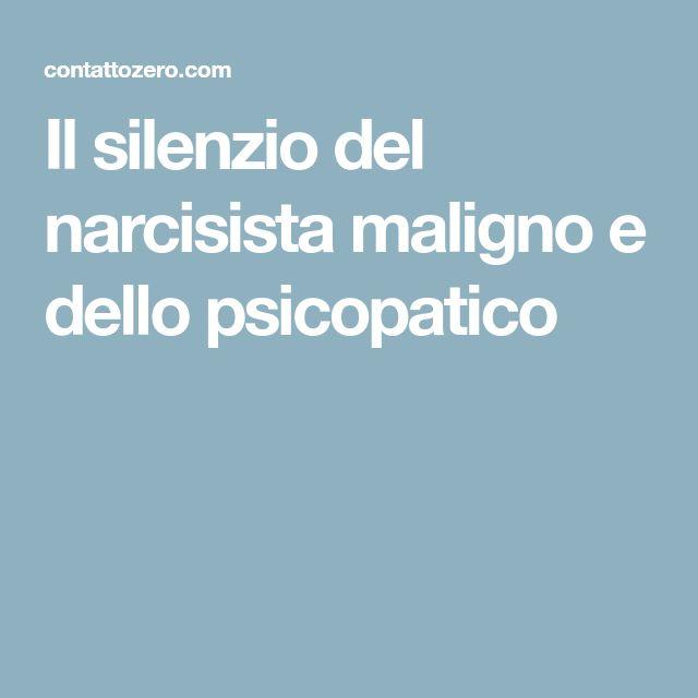 Il silenzio del narcisista maligno e dello psicopatico