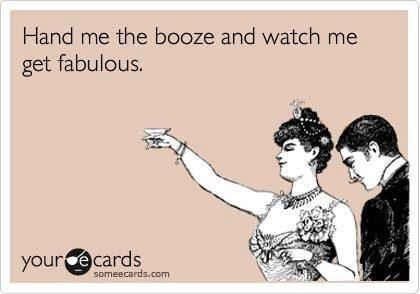hand me the booze and watch me get fabulous (ecard): Ecards Drinking, Weekend Ecards, Fabulous Er, Ecards Funny Drinking, My Life, I M Fabulous, Funny Drinking Ecards, Weekend Quotes Funny, I'M Fabulous