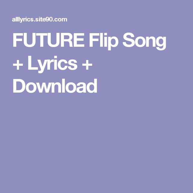 FUTURE Flip Song + Lyrics + Download