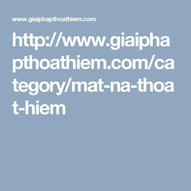 http://www.giaiphapthoathiem.com/category/mat-na