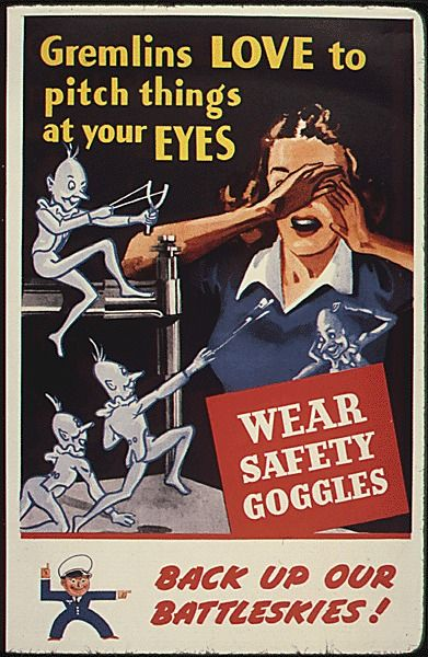 """""""Gremlins LOVE to pitch things at your eyes - Wear Safety Glasses - Back-up our Battleskies!"""" ~ What the hell?! Bizarre WWII era  wartime industrial safety poster, ca. 1940s."""