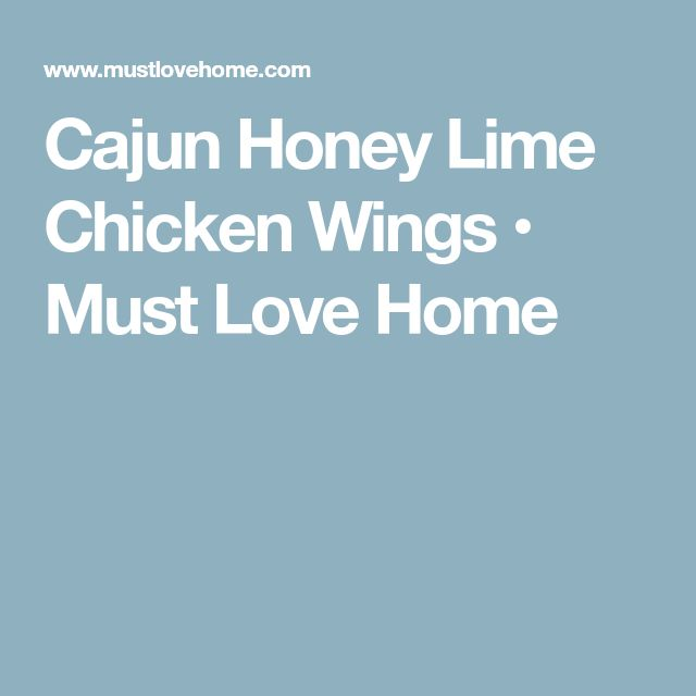 Cajun Honey Lime Chicken Wings • Must Love Home
