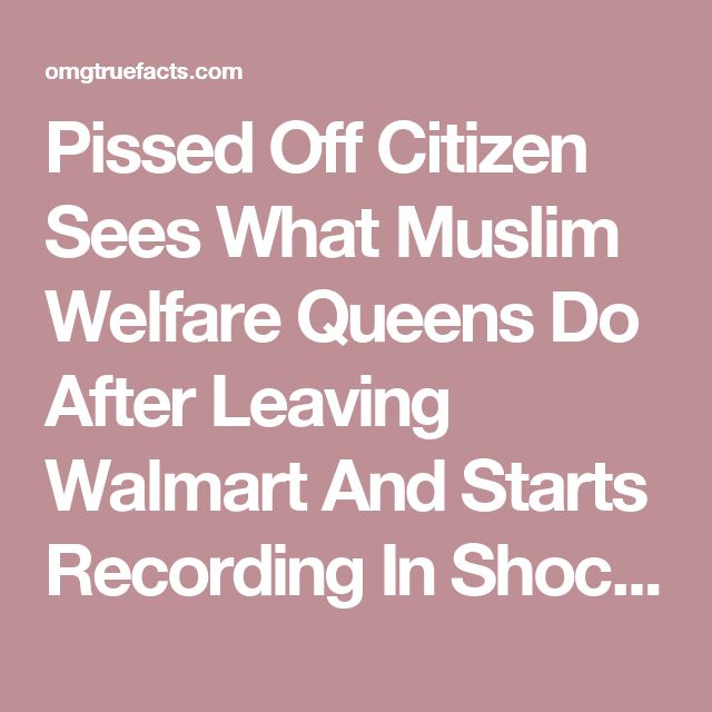 Pissed Off Citizen Sees What Muslim Welfare Queens Do After Leaving Walmart And Starts Recording In Shock - Deplorable & Proud