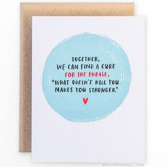 """'What Doesn't Kill You' Empathy Card, Emily McDowell, Not Another Bunch Of Flowers, Together we can find a cure for the phrase, """"What doesn't kill you makes you stronger."""" Card for cancer patient, serious illness, someone going through treatment, chemotherapy, chemo."""