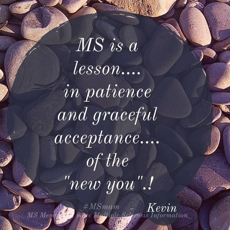 """MS is a lesson.... in patience and graceful acceptance.... of the """"new you"""".!  Quote by Kevin  #msawareness  #fightms #msstrong #multiplesclerosis #curems"""