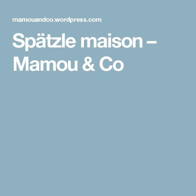 Spätzle maison – Mamou & Co