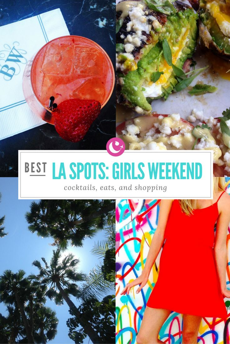Check out these spots during your girls weekend in Los Angeles!