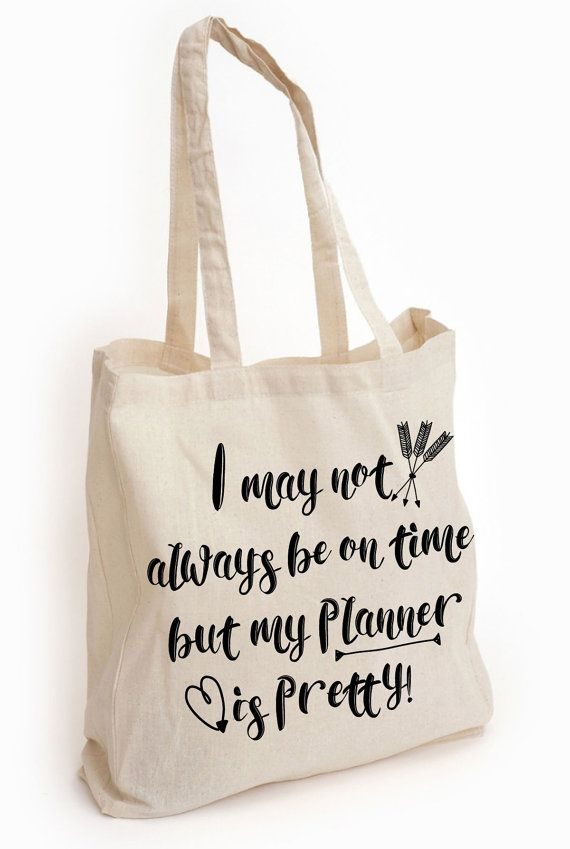 Pretty Planner Tote Bag ---> I may not always be on time but my Planner is pretty!