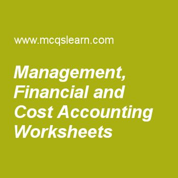Management, Financial and Cost Accounting Worksheets